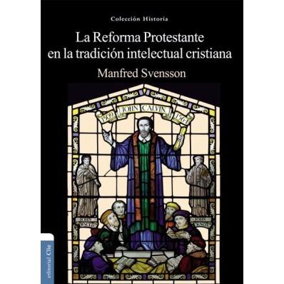 La Reforma Protestante Y La Tradición Intelectual Cristiana (Rústica) [Libro]