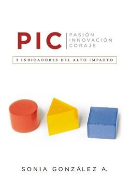 P. I. C. (Pasión, Innovación, Coraje) (Rústica) [Libro]