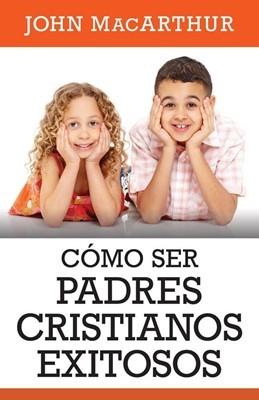 Como Ser Padres Cristianos Exitosos (Rústica) [Libro]