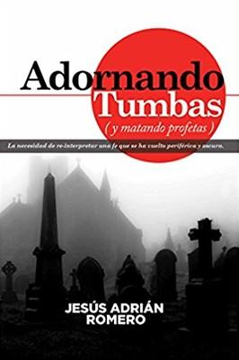 Adornando Tumbas (y matando profetas) (Rústica) [Libro]