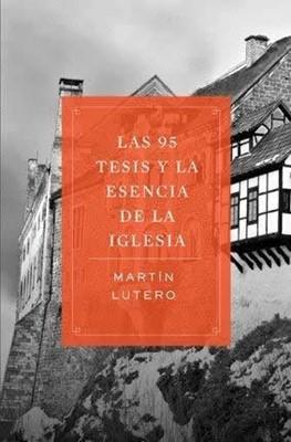 95 Tesis Y La Esencia De La Iglesia,Las (Rústica)