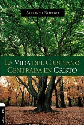 La Vida Del Cristiano Centrada En Cristo (Rústica)
