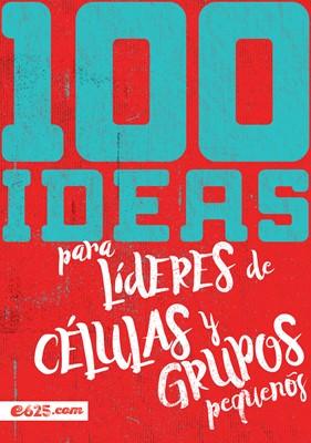 100 Ideas Líderes Células Grupos Pequeños (Rústica)