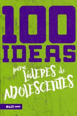 100 Ideas Para Lideres De Adolescentes (Rústica)