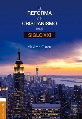Reforma Y El Cristianismo Siglo XXI (Rústica)