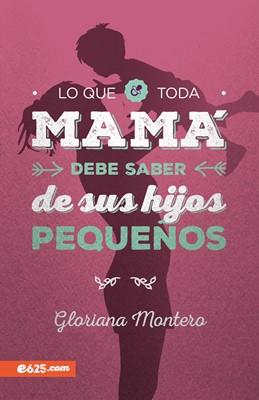 Lo Que Toda Mama Debe Saber De Sus Hijos Pequeños (Rústica)