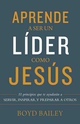 Aprende a ser un líder como Jesús (Rústica)