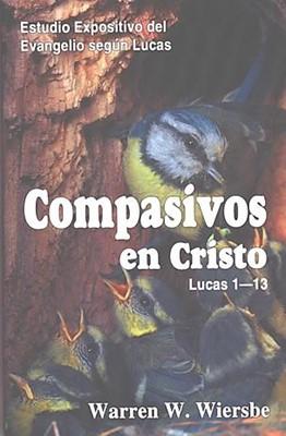Compasivos en Cristo (Lucas 1-13) (Rústica) [Libro]