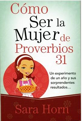 Cómo ser la mujer de proverbios 31 (Rústica) [Libro Bolsillo]