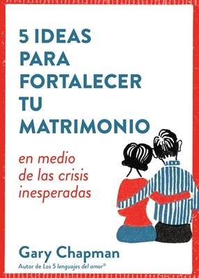 5 Ideas para Fortalecer tu Matrimonio (Rústica) [Libro]
