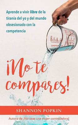 ¡No te compares! (Rústica) [Libro]