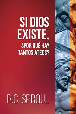 Si Dios existe, ¿por qué hay tantos ateos? (Rústica) [Libro]
