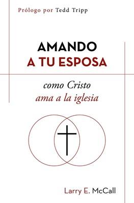 Amando a tu Esposa como Cristo ama a la Iglesia (Rústica) [Libro]