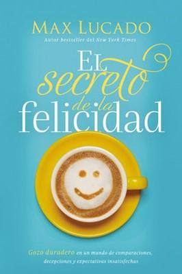 El Secreto de la Felicidad (Rústica) [Libro]
