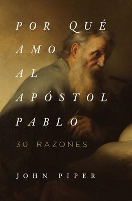 Por Que Amo Al Apostol Pablo (Rústica) [Libro]
