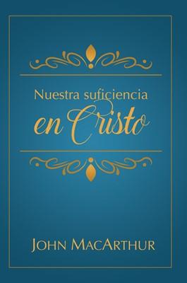 Nuestra Suficiencia En Cristo (Rústica) [Libro]