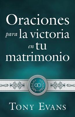 Oraciones Para Victoria En Tu Matrimonio (Rústica) [Libro]