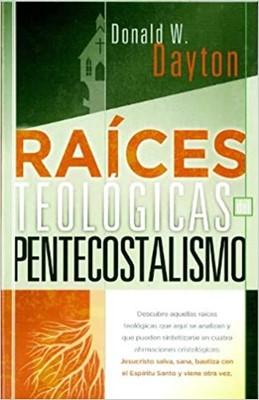 Raices Teológicas Del Pentecostalismo (Rústica) [Libro]