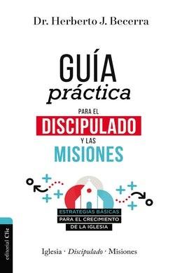 Guía Práctica Para El Discipulado Y Misiones
