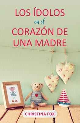 Los Ídolos En El Corazón De Una Madre
