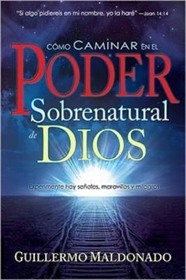 Como Caminar En El Poder Sobrenatural De (Tapa Suave) [Libro]