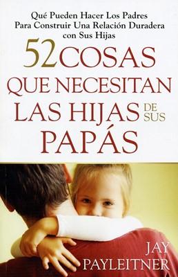 52 Cosas que Necesitan las Hijas de sus Papás (Rústica) [Libro]