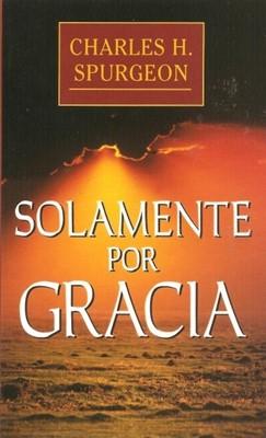 Solamente Por Gracia (Rústica) [Libro Bolsillo]