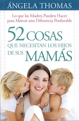 52 Cosas Que Los Hijos Necesitan los Hijos de sus Mamás (Rústica ) [Libro de Bolsillo]
