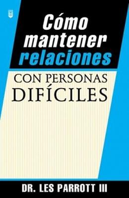 Cómo Mantener Relaciones Con Personas Difíciles (Rústica) [Libro]