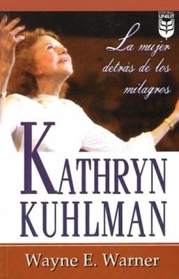 Kathryn Kuhlman: La Mujer Detras De los milagros (Rústica) [Libro]