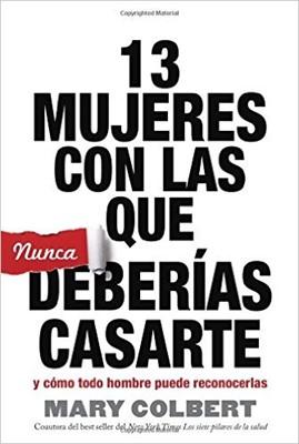 13 Mujeres Con Las Que Nunca Deberias Casarte (Rústica) [Libro]