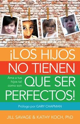 ¡Los Hijos No Tienen Que Ser Perfectos! (Rústica) [Libro]