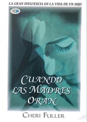 Cuando Las Madres Oran (Rústica) [Libro]