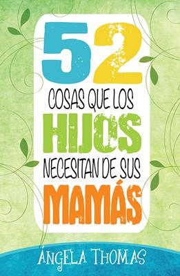 52 Cosas Que Hijos Necesitan De Sus Mamás (Rústica) [Libro]