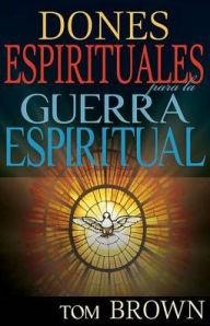 Dones Espirituales Guerra Espiritual (Rústica) [Libro]