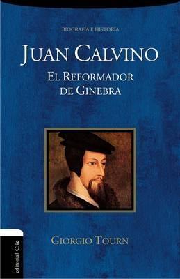 Juan Calvino: El Reformador De Ginebra (Rústica) [Libro]