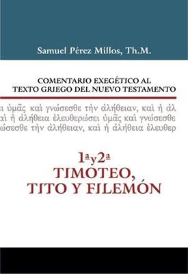 Comentario Exegético Al Texto Griego Del N.T. - 1 Y 2 Timoteo, Tito Y Filemón (Tapa Dura) [Comentario]