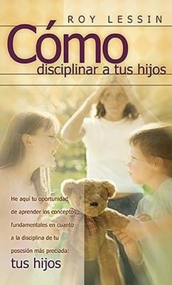 Cómo Disciplinar A Tus Hijos (Rústica) [Libro]