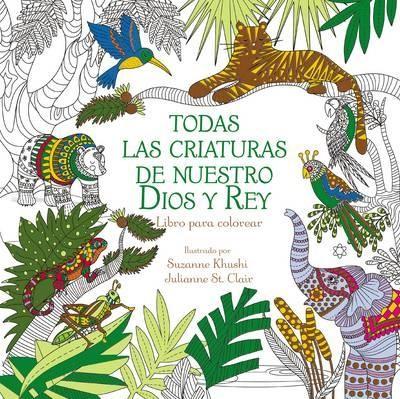 Todas Las Criaturas De Nuestro Dios Y Rey (Rústica) [Libro de Colorear]