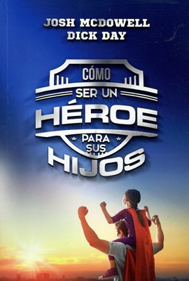 Cómo Ser un Héroe Para sus Hijos (Rústica)