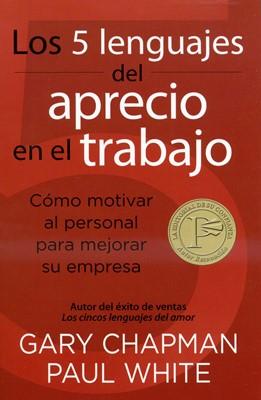5 Lenguajes Del Aprecio En El Trabajo (Rústica) [Libro]
