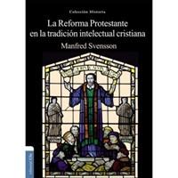 La Reforma Protestante Y La Tradición Intelectual Cristiana