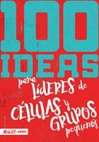 100 Ideas Líderes Células Grupos Pequeños