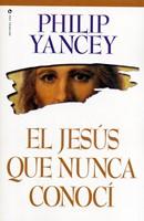 El Jesús Que Nunca Conocí (Rústica) [Libro]