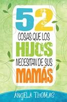 52 Cosas Que Hijos Necesitan De Sus Mamás