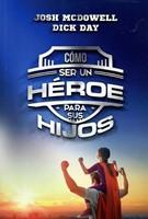 Cómo Ser un Héroe Para sus Hijos